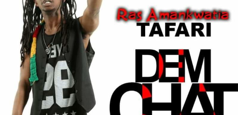 RAS AMANKWATIA TAFARI – CHAT DEMA CHAT_Prod by OgeeBeats [Mp3 download ]