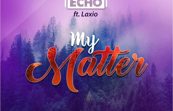 ECHO_MY MATTER_FT_LAXIO PROD. BY LAXIO [mp3 download ]