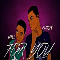 Offei_For You_ ft Mustipy [mp3 download]