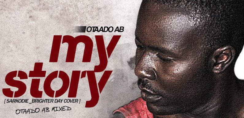 OtaadoAB_MY STORY(sarkodie brighter day cover) Mix by AB mp3 download