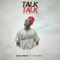 Nana Pinoo_Talk Talk_ft_Equation_prod. by Wanzy [mp3 download]