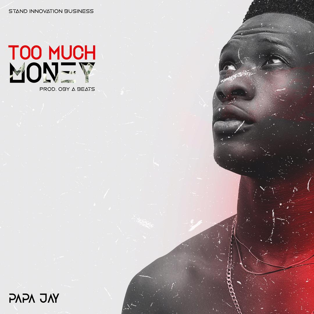 Papa Jay_Too Much Money_prod by OBY A_[mp3 download]